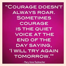 Courage & Hope to never give up.