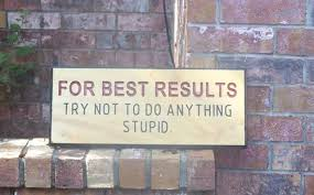 Sign: For the Best results don't do anything stupid